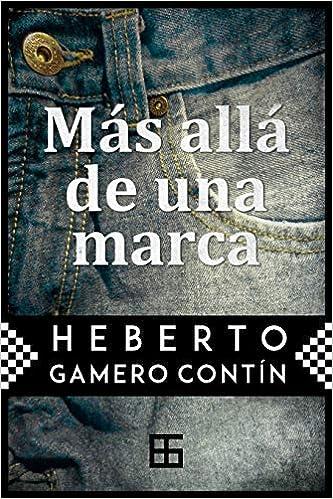 Amazon.com: Más allá de una marca (Spanish Edition) (9781983383342): Heberto Gamero Contín: Books