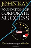 Foundations of Corporate Success: How Business Strategies Add Value