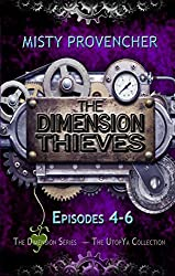 The Dimension Thieves 4-6: Episode 4-6 (The Dimension Series Book 2)