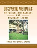 Discovering Australia's Historical Milemarkers and Boundary Stones, Robert and Sandra Crofts, 1483636895