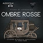 Ombre Rosse [Stagecoach]: Audiofilm. La guida in audio al capolavoro di John Ford [Audiomovie. The Audio Guide to the Masterpiece by John Ford] | Piero Di Domenico