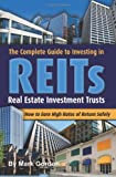 The Complete Guide to Investing in REITS -- Real Estate Investment Trusts: How to Earn High Rates of Returns Safely
