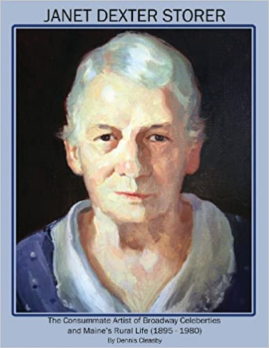 Book Janet Dexter Storer: The Consummate Artist of Broadway Celebrities and Maine's Rural Life 1895-1980