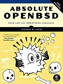 Absolute OpenBSD, 2nd Edition: Unix for the Practical Paranoid por [Lucas, Michael W.]