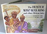 The Hunter Who Was King and Other African Folktales, Bernette Ford, 1562825852