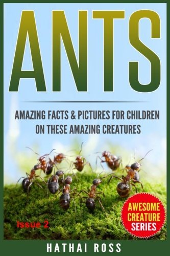 Ants: Amazing Facts & Pictures for Children on These Amazing