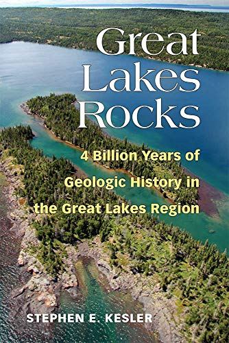 Great Lakes Rocks: 4 Billion Years of Geologic History in the Great Lakes ()
