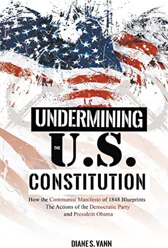 Undermining the U.S. Constitution: How the Communist Manifesto of 1848 Blueprints the Actions of the Democratic Party and President Obama