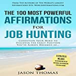 The 100 Most Powerful Affirmations for Job Hunting: Condition Your Mind to Discover the Exact Position | Jason Thomas