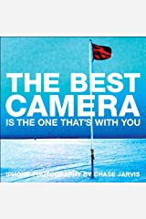 The Best Camera Is The One That's With You: iPhone Photography by Chase Jarvis (Voices That Matter) Kindle Edition