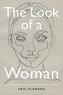 The Look of a Woman: Facial Feminization Surgery and the Aims of Trans- Medicine by Duke University Press