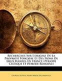 Recherches Sur L'Origine de la Propriété Foncière et des Noms de Lieux Habités en France, Georges Dottin and Henry Arbois De Jubainville, 1145818129