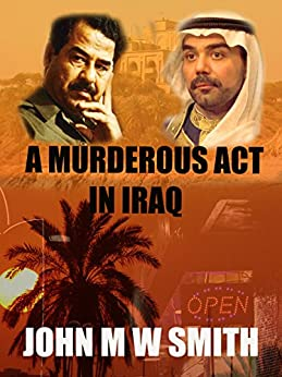 A Murderous Act In Iraq (The Dictator Thriller Series) by [Smith, John M W]