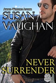 Never Surrender (Task Force Eagle Book 2) by [Vaughan, Susan]