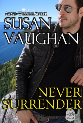 Never Surrender (Task Force Eagle Book 2) by [Vaughan, Susan]