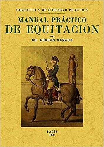 Manual práctico de equitación: Amazon.es: Lebrun - Renaud, Ch.: Libros