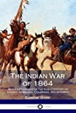 The Indian War of 1864: Being a Fragment of the Early History of Kansas, Nebraska, Colorado, and Wyoming