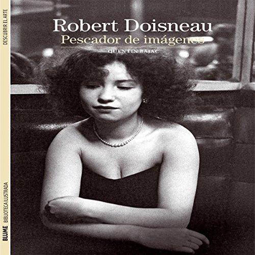 Descargar Libro Doisneau Robert. Pescador De Imágenes Quentin Bajac