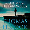 The Crime of Julian Wells Audiobook by Thomas H. Cook Narrated by Traber Burns