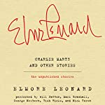 Charlie Martz and Other Stories: The Unpublished Stories | Elmore Leonard
