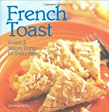 French Toast: Sweet & Savory Dishes For Every Meal