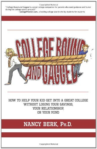 College Bound and Gagged: How to Help Your Kid Get into a Great College Without Losing Your Savings, Your Relationship, or Your Mind by Berk Ph.D. Nancy (2011-10-14) Paperback