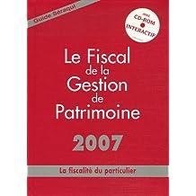 FISCAL DE LA GESTION DE PATRIMOINE 2007 (LE) : LA FISCALITÉ DU PARTICULIER N.E. +CDROM