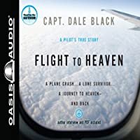 Flight to Heaven: A Plane Crash.a Lone Survivor.a Journey to Heaven - and Back