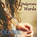 Dłonie Audiobook by Malgorzata Warda Narrated by Alina Adamiec