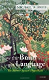 How the Brain Got Language, Michael A. Arbib, 0199896682