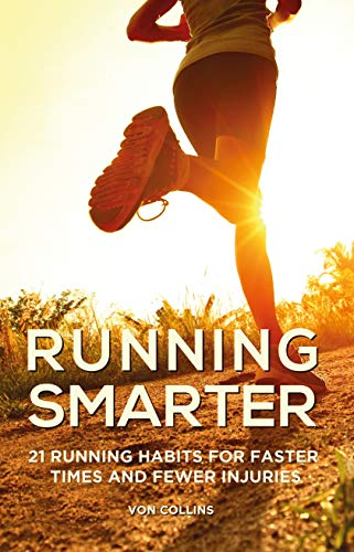 Running Smarter: 21 Running Habits for Faster Times and Fewer Injuries por Von Collins