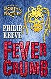 Fever Crumb (Mortal Engines Quartet Prequel) by Philip Reeve (2010-06-07)