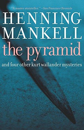 pyramid-and-four-other-kurt-wallander-mysteries-kurt-wallander-mystery-book-9