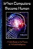 img - for When Computers Become Human: A Kid's Guide to the Future of Artificial Intelligence book / textbook / text book