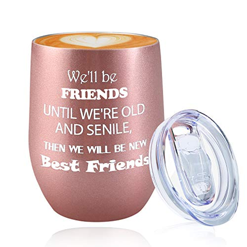 We'll Be Best Friend, Best Birthday Gifts for Friends Women Girls Her 18th 21st 30th 50th 60th, 12 oz Wine Tumbler Cup with lid for Christmas and Thanksgiving Day Funny Wine Glass Rose Gold