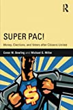 Super PAC!: Money, Elections, and Voters After Citizens United (Routledge Research in American Politics and Governance)