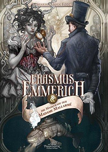 Erasmus Emmerich und die Maskerade der Madame Mallarmé (Erasmus Emmerich Reihe) Taschenbuch – 5. Juli 2016 Katharina Fiona Bode Martin Knipp Archibald Leach Markus Cremer