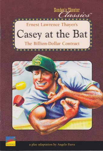 Ernest Lawrence Thayer's Casey at the Bat: The Billion-Dollar Contract (Reader's Theater Classics, A Play Adaptation by Angelo Parra)