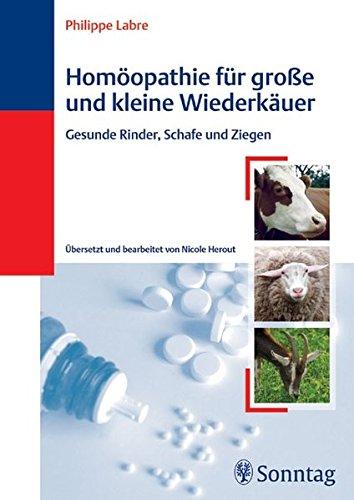 Homöopathie für große und kleine Wiederkäuer: Gesunde Rinder, Schafe und Ziegen