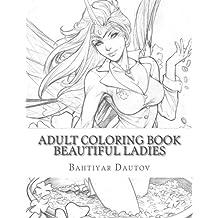 Adult Coloring Book: Beautiful Ladies: Fascinating Adult Coloring Pictures of amazingly Beautiful Ladies