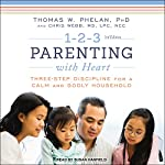 1-2-3 Parenting with Heart: Three-Step Discipline for a Calm and Godly Household | Chris Webb,Thomas W. Phelan PhD