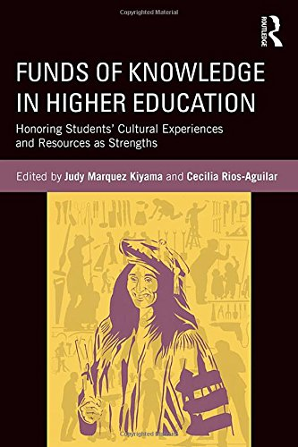 Funds of Knowledge in Higher Education: Honoring Students' Cultural Experiences and Resources as Strengths