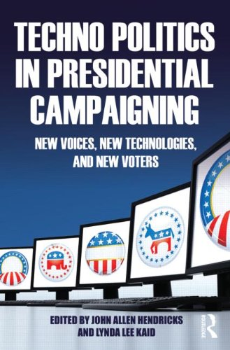 Techno Politics in Presidential Campaigning: New Voices, New Technologies, and New Voters