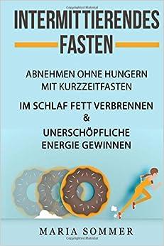 Intermittierendes Fasten Abnehmen ohne hungern mit Kurzzeitfasten