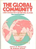 The Global Community : A Brief Introduction to International Relations, Stegenga, James A. and Axline, Andrew W., 0060404043