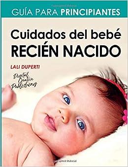 Cuidados del bebé recién nacido: Guía para principiantes (Spanish Edition): Lali Duperti: 9781724598431: Amazon.com: Books
