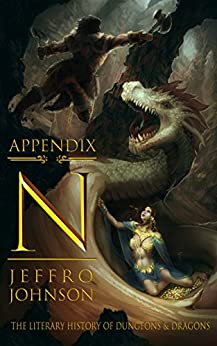Appendix N: The Literary History of Dungeons & Dragons by [Johnson, Jeffro]