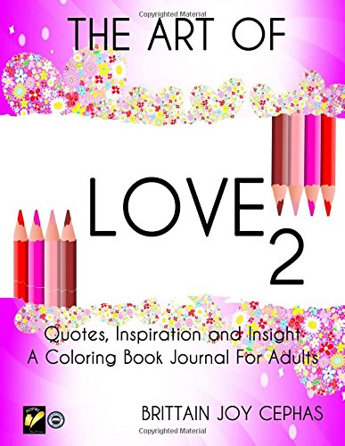 The Art of Love 2: Quotes, Inspiration and Insight: A Coloring Book Journal For Adults (The Art of Design) (Volume 10) pdf