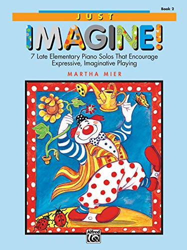 Just Imagine!, Bk 2: 7 Late Elementary Piano Solos That Encourage Expressive, Imaginative Playing