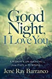 Good Night, I Love You: A Widow's Awakening from Pain to Purpose